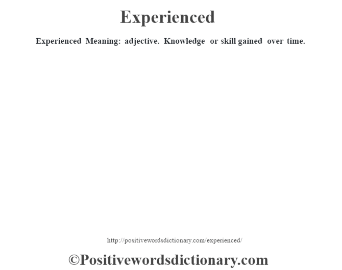 Experienced  Meaning: adjective. Knowledge or  skill gained over time.