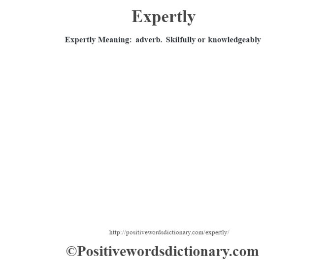 Expertly  Meaning: adverb. Skilfully or knowledgeably