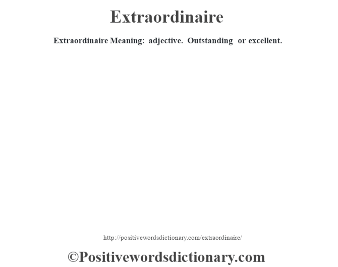 Extraordinaire  Meaning: adjective. Outstanding or excellent.