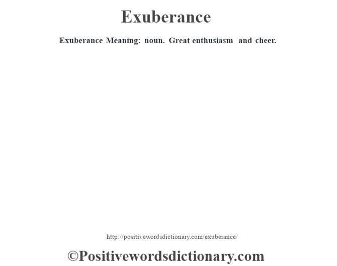 Exuberance  Meaning: noun. Great enthusiasm and cheer.