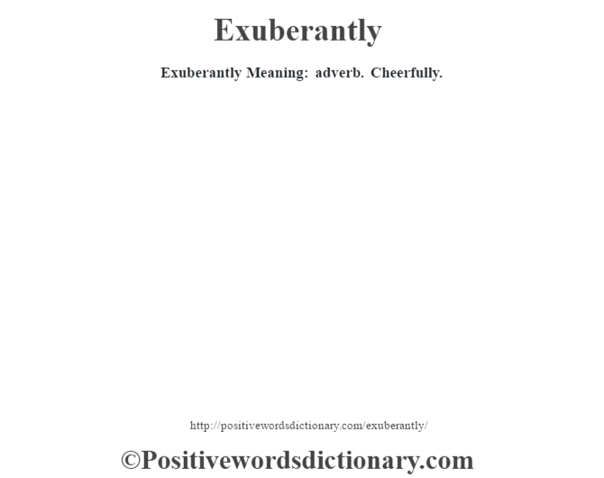 Exuberantly  Meaning: adverb. Cheerfully.