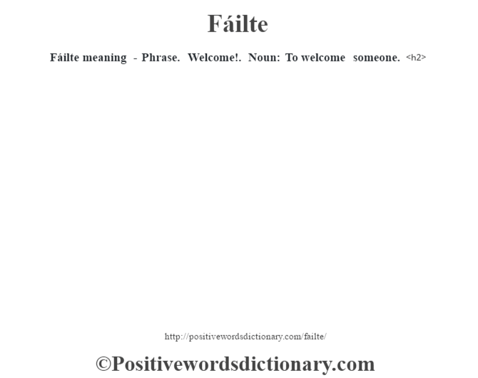Fáilte meaning -  Phrase. – Welcome!.  Noun: To welcome someone.<h2>