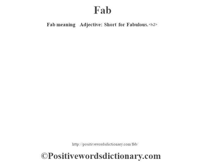 Fab meaning – Adjective: Short for Fabulous.<h2>
