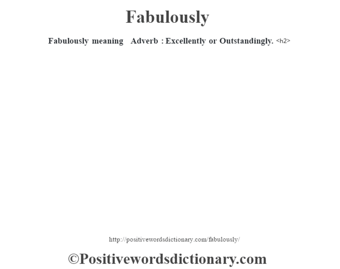 Fabulously meaning – Adverb : Excellently or Outstandingly.<h2>