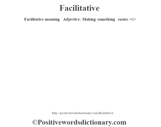 Facilitative meaning – Adjective: Making something easier.<h2>