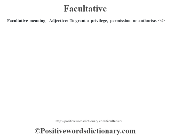 Facultative meaning – Adjective: To grant a privilege, permission or authorise.<h2>