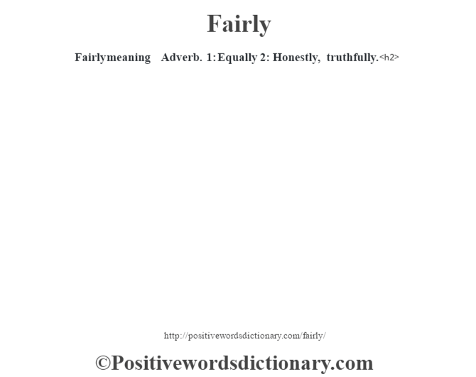 Fairly meaning – Adverb. 1: Equally 2: Honestly, truthfully.<h2>