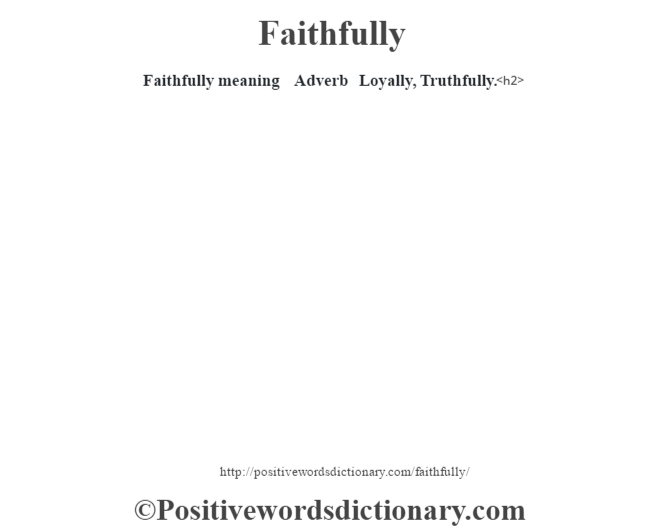 Faithfully meaning – Adverb – Loyally, Truthfully.<h2>