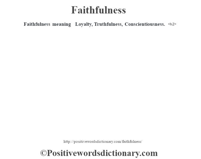 Faithfulness meaning – Loyalty, Truthfulness, Conscientiousness.<h2>