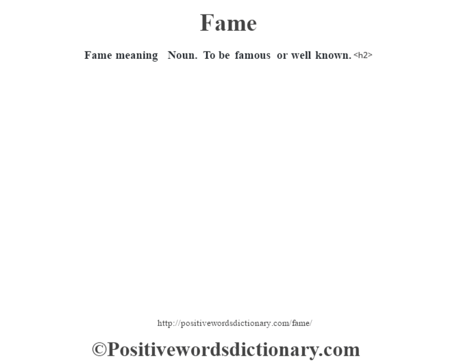 Fame meaning – Noun. To be famous or well known.<h2>