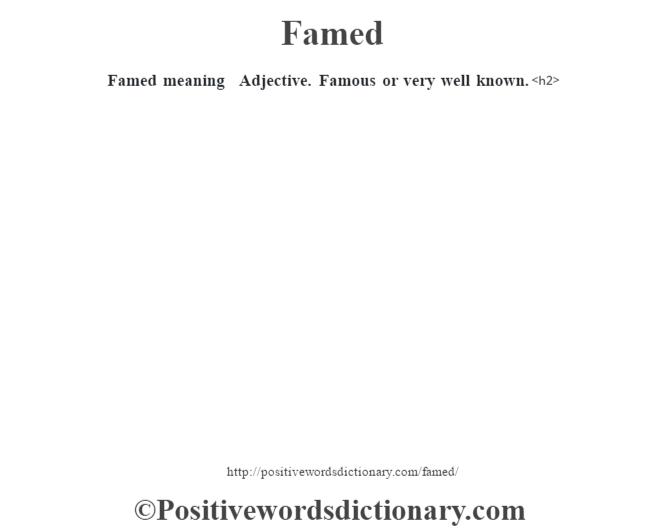 Famed meaning – Adjective. Famous or very well known.<h2>