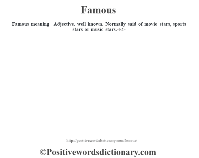 Famous meaning – Adjective. well known.  Normally said of movie stars, sports stars or music stars.<h2>