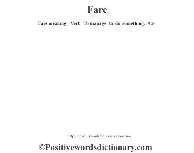Fare meaning – Verb – To manage to do something.<h2>
