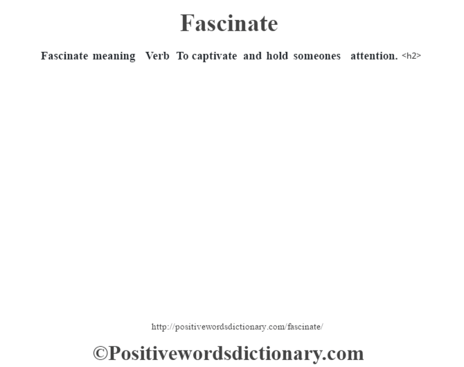 Fascinate meaning – Verb – To captivate and hold someone's attention.<h2>