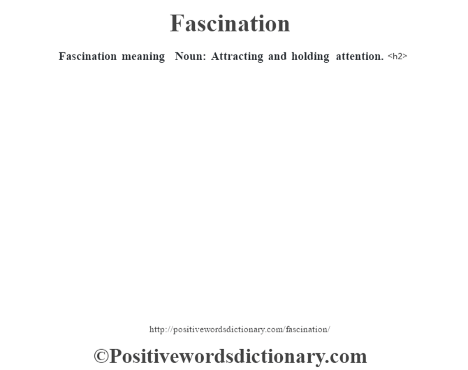 Fascination meaning – Noun: Attracting and holding attention.<h2>
