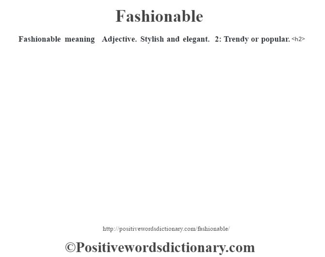 Fashionable meaning – Adjective. Stylish and elegant. 2: Trendy or popular.<h2>