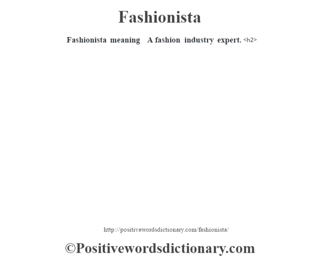 Fashionista meaning – A fashion industry expert.<h2>