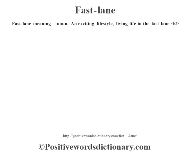 Fast-lane meaning - noun. An exciting lifestyle, living life in the fast lane.<h2>