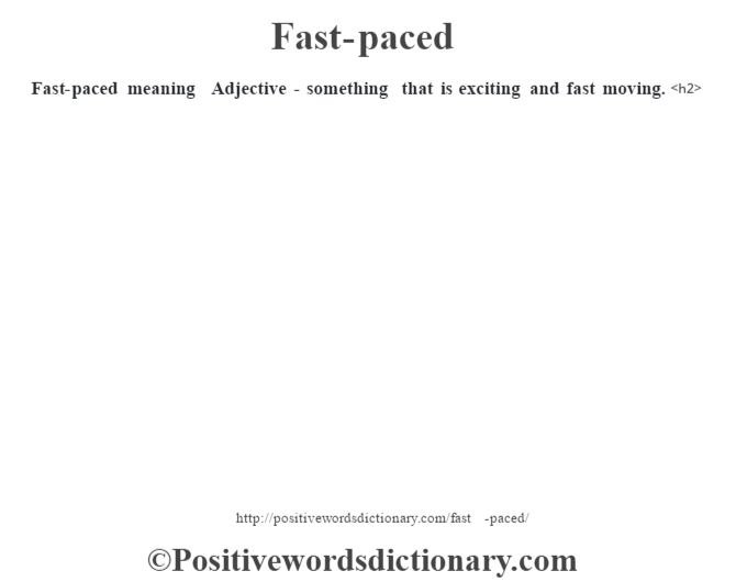 Fast-paced meaning – Adjective - something that is exciting and fast moving.<h2>