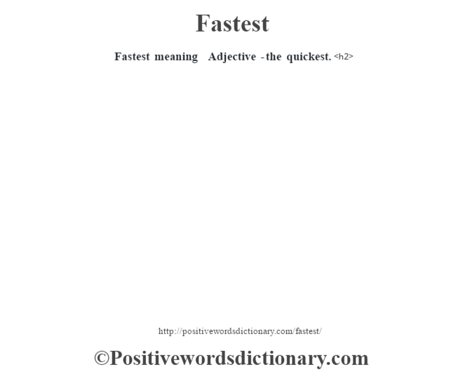 Fastest meaning – Adjective -the quickest.<h2>