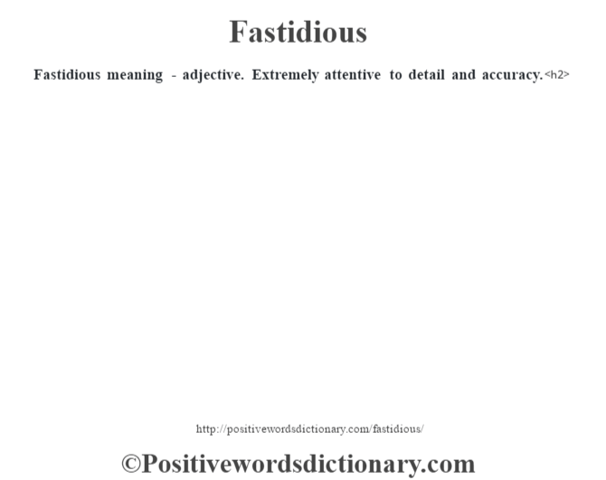 Fastidious meaning - adjective. Extremely attentive to detail and accuracy.<h2>
