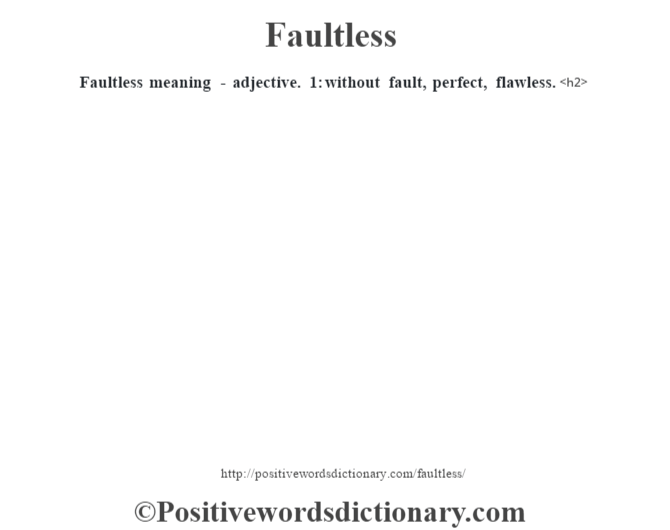 Faultless meaning - adjective. 1: without fault, perfect, flawless.<h2>