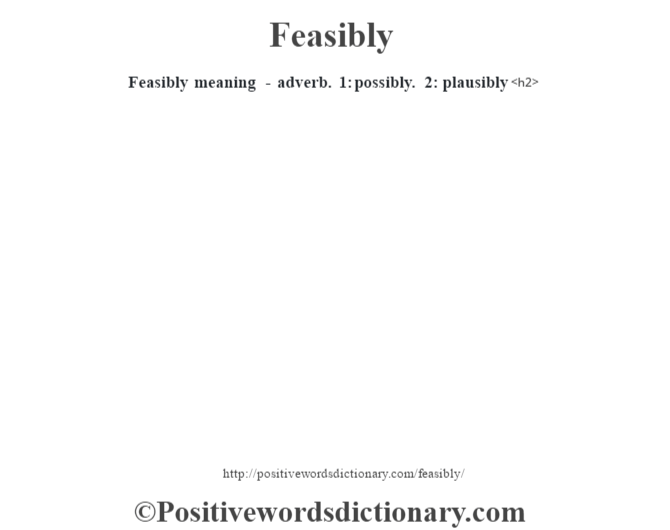Feasibly meaning - adverb. 1: possibly. 2: plausibly<h2>