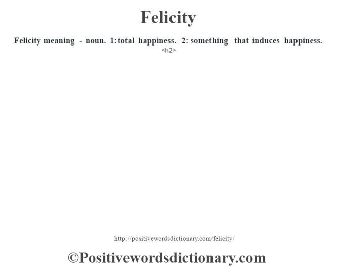 Exceptional Felicity Meaning   Noun. 1: Total Happiness. 2: Something That Induces  Happiness