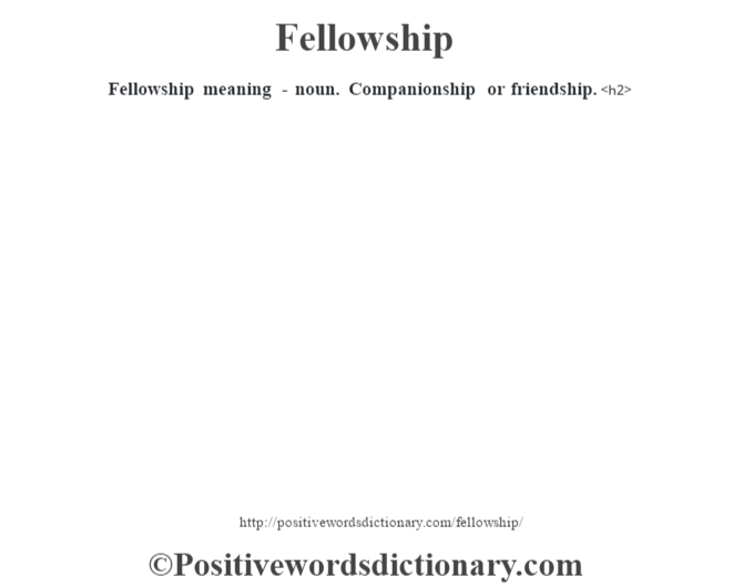 Fellowship meaning - noun. Companionship or friendship.<h2>