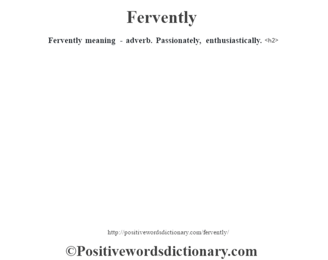 Fervently meaning - adverb. Passionately, enthusiastically.<h2>