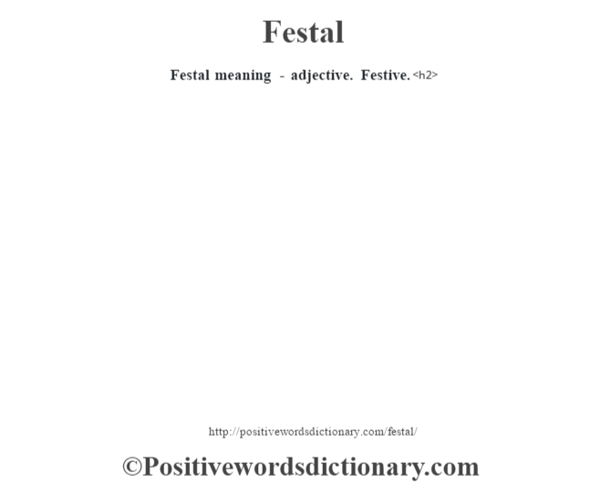 Festal meaning - adjective. Festive.<h2>