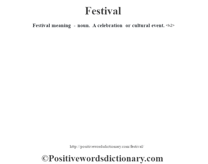 Festival meaning - noun. A celebration or cultural event.<h2>