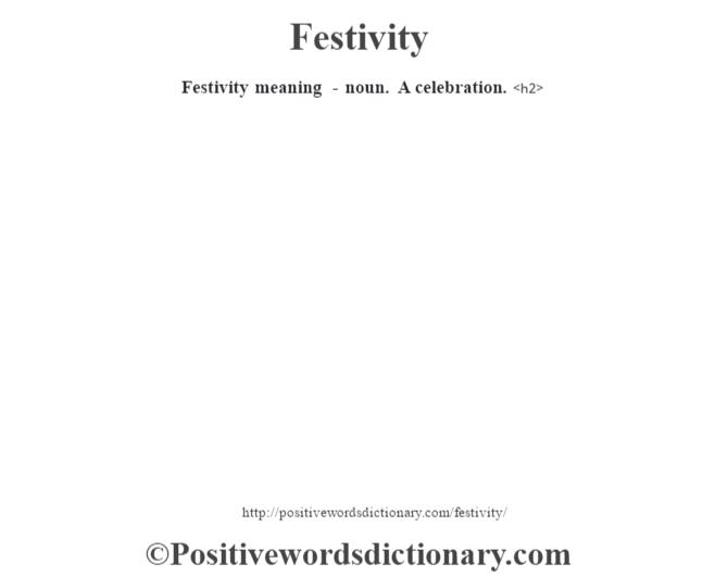 Festivity meaning - noun.  A celebration.<h2>