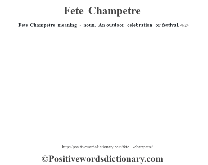 Fete Champetre meaning - noun. An outdoor celebration or festival.<h2>