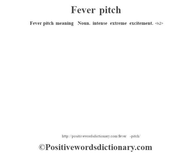 Fever pitch meaning – Noun. intense extreme excitement.<h2>