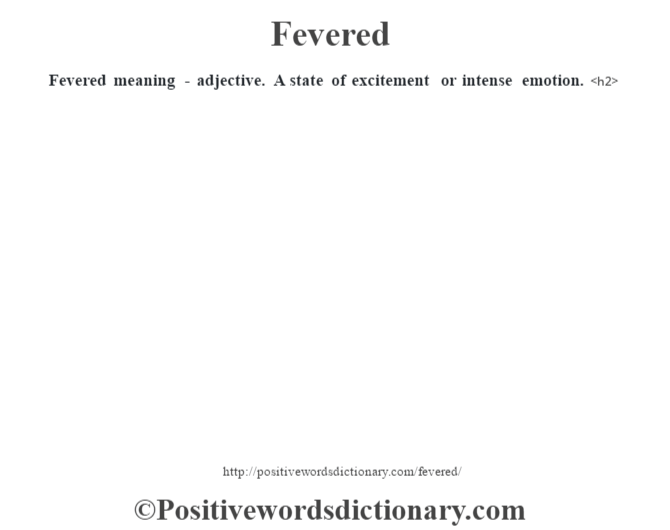 Fevered meaning - adjective. A state of excitement or intense emotion.<h2>