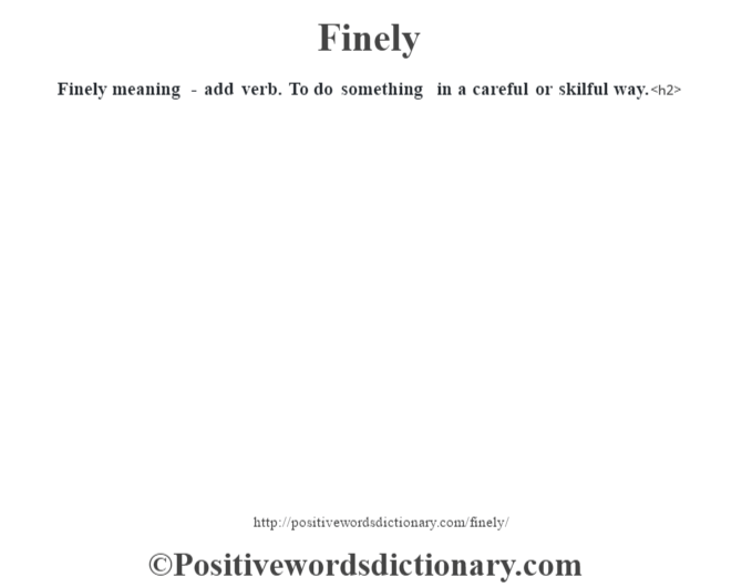 Finely meaning - add verb. To do something in a careful or skilful way.<h2>