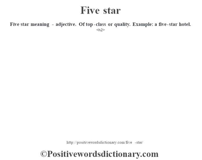 Five star meaning - adjective. Of top-class or quality. Example: a five-star hotel.<h2>