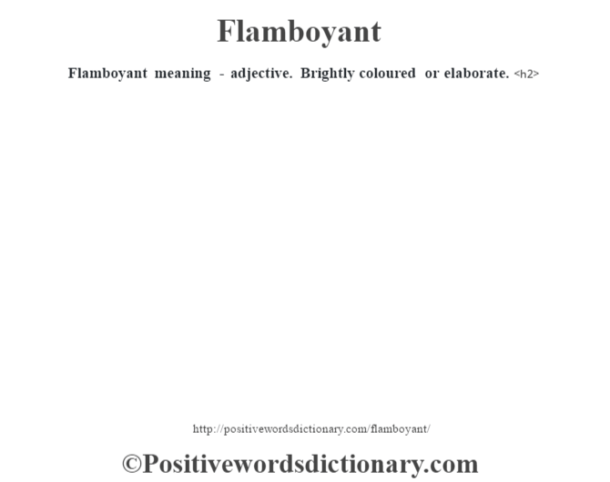 Flamboyant meaning - adjective. Brightly coloured or elaborate.<h2>