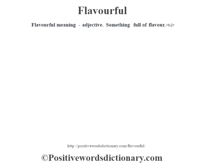 Flavourful meaning - adjective. Something full of flavour.<h2>
