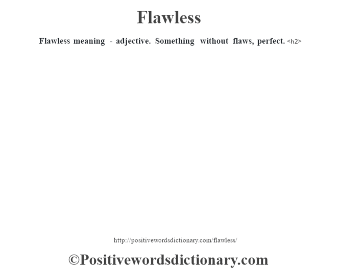 Flawless meaning - adjective. Something without flaws, perfect.<h2>