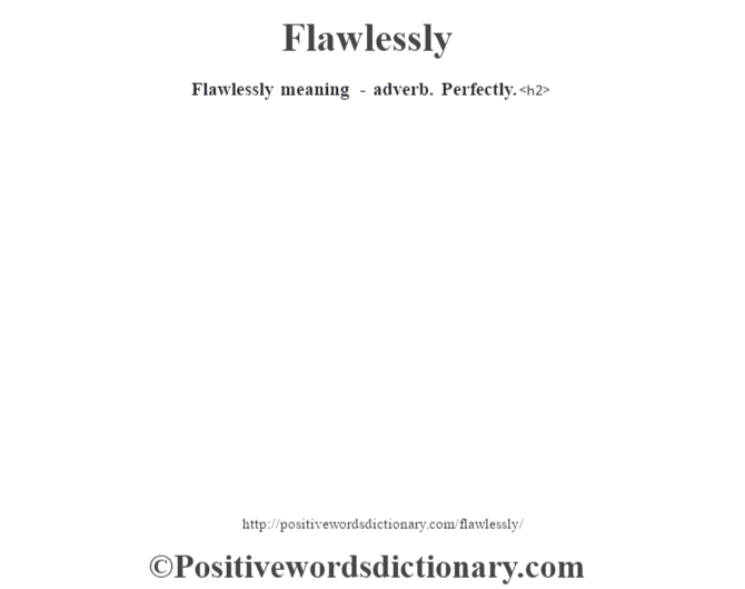 Flawlessly meaning - adverb. Perfectly.<h2>
