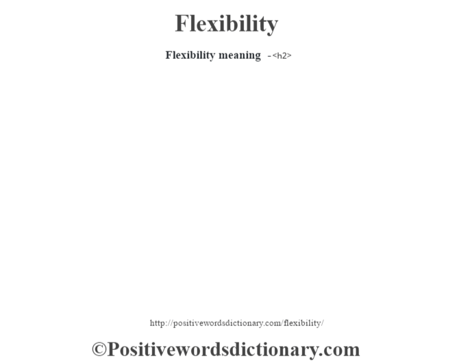 Flexibility meaning -<h2>