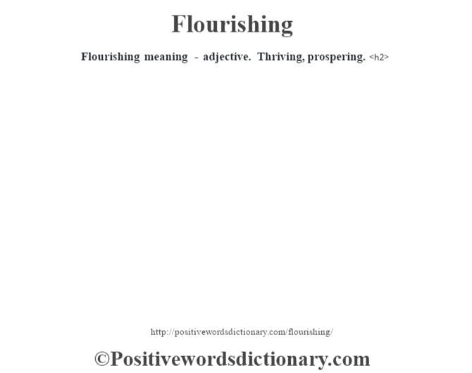 Flourishing meaning - adjective. Thriving, prospering.<h2>