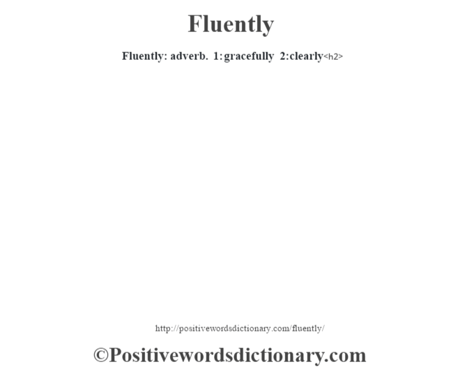 Fluently: adverb. 1: gracefully 2:clearly<h2>