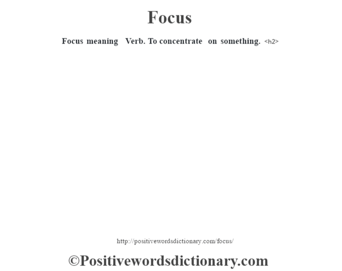Focus meaning – Verb. To concentrate on something.<h2>