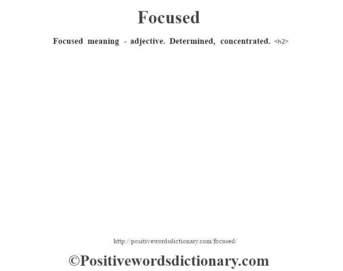 Focused meaning - adjective. Determined, concentrated.<h2>