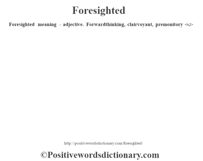 Foresighted meaning - adjective. Forwardthinking, clairvoyant, premonitory<h2>
