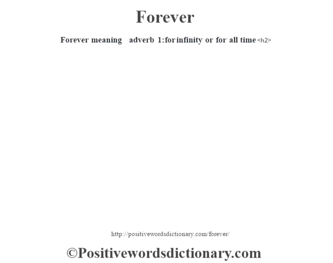 Forever meaning – adverb 1:for  infinity or for all time<h2>