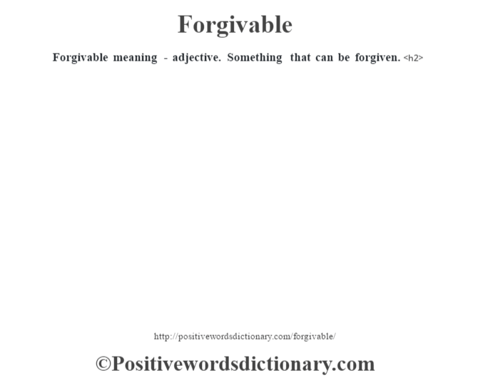 Forgivable meaning - adjective. Something that can be forgiven.<h2>